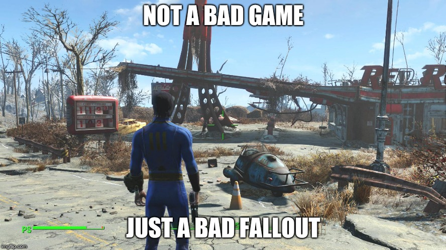 NOT A BAD GAME JUST A BAD FALLOUT | image tagged in gaming | made w/ Imgflip meme maker