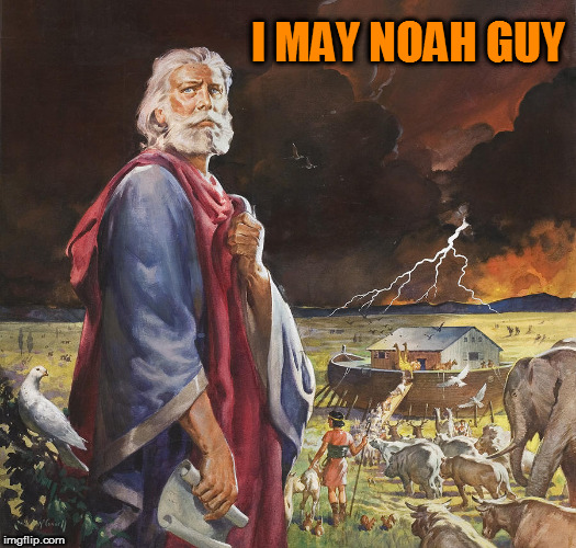 I MAY NOAH GUY | made w/ Imgflip meme maker