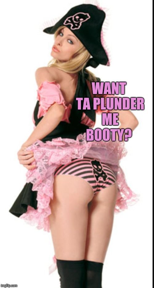 WANT TA PLUNDER ME BOOTY? | made w/ Imgflip meme maker