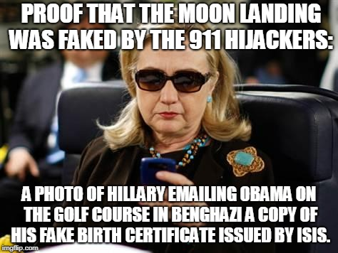 This meme was paid for by George Soros | PROOF THAT THE MOON LANDING WAS FAKED BY THE 911 HIJACKERS: A PHOTO OF HILLARY EMAILING OBAMA ON THE GOLF COURSE IN BENGHAZI A COPY OF HIS F | image tagged in memes,benghazi,fake moon landing,birther,hillary clinton,hillary emails | made w/ Imgflip meme maker