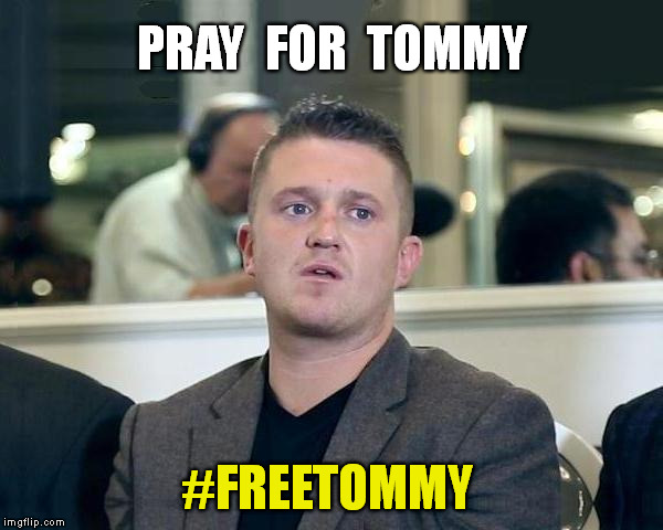 Tommy Robinson | PRAY  FOR  TOMMY #FREETOMMY | image tagged in tommy robinson,meme,free speech,freedom of the press | made w/ Imgflip meme maker