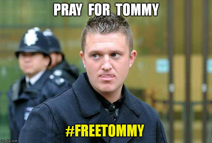 Tommy Robinson | PRAY  FOR  TOMMY #FREETOMMY | image tagged in memes,tommy robinson,free speech,freedom of the press,meme | made w/ Imgflip meme maker