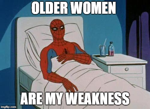 Spiderman Hospital Meme | OLDER WOMEN ARE MY WEAKNESS | image tagged in memes,spiderman hospital,spiderman | made w/ Imgflip meme maker