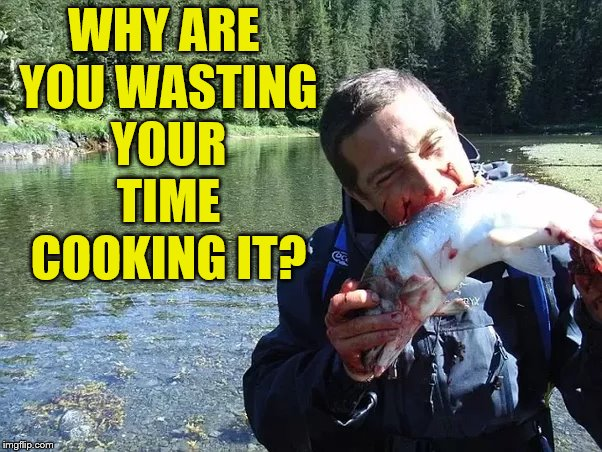 WHY ARE YOU WASTING YOUR TIME COOKING IT? | made w/ Imgflip meme maker