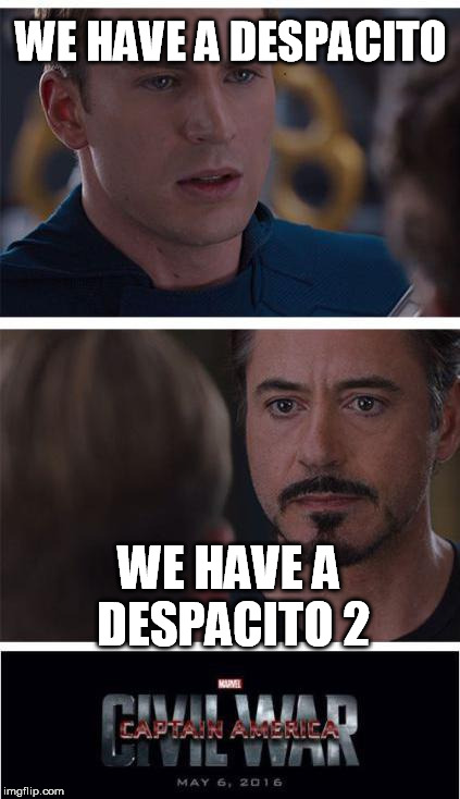 Despacito 2 | WE HAVE A DESPACITO WE HAVE A DESPACITO 2 | image tagged in memes,marvel civil war 1,despacito | made w/ Imgflip meme maker
