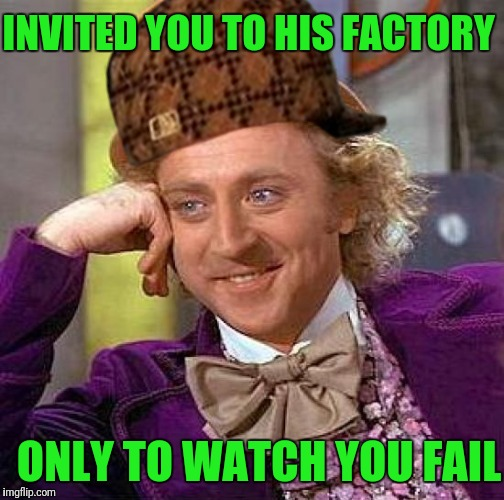 Golden Ticket | INVITED YOU TO HIS FACTORY ONLY TO WATCH YOU FAIL | image tagged in memes,creepy condescending wonka,scumbag | made w/ Imgflip meme maker