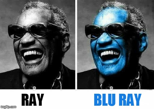 RAY BLU RAY | image tagged in ray charles | made w/ Imgflip meme maker