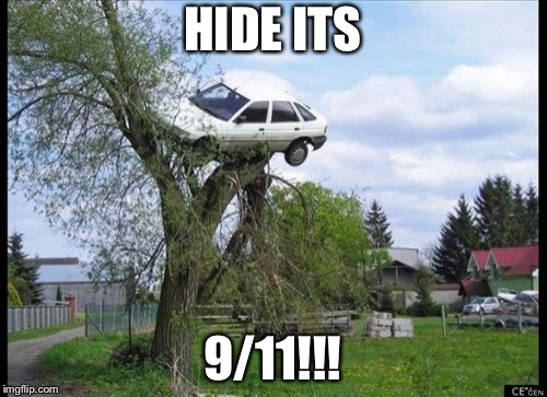 Secure Parking | HIDE ITS 9/11!!! | image tagged in memes,secure parking | made w/ Imgflip meme maker