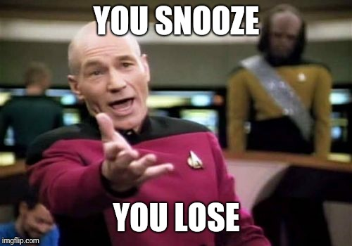Picard Wtf Meme | YOU SNOOZE YOU LOSE | image tagged in memes,picard wtf | made w/ Imgflip meme maker