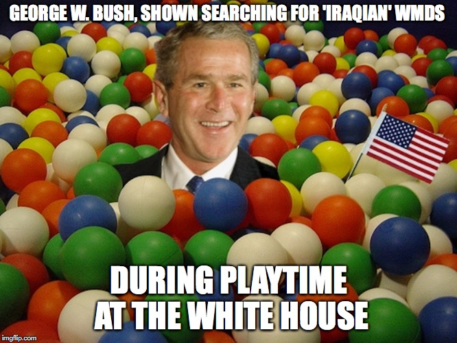 Ball Pool | GEORGE W. BUSH, SHOWN SEARCHING FOR 'IRAQIAN' WMDS DURING PLAYTIME AT THE WHITE HOUSE | image tagged in ball pool,george w bush,memes | made w/ Imgflip meme maker