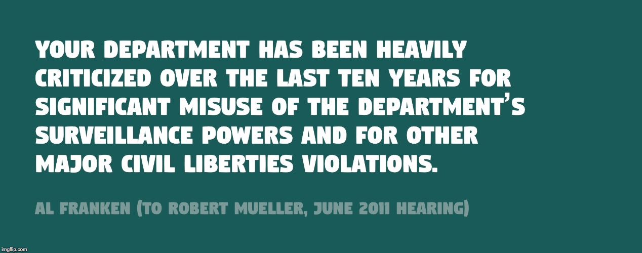 Al Franken Calls Out then FBI Director Robert Mueller on 10 Years of Illegality in 2011 (...sigh, democrats used to be normal) | image tagged in al franken,robert mueller,spying,mueller time,donald trump,doj | made w/ Imgflip meme maker