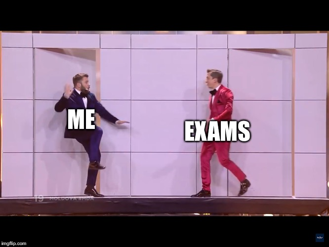Who relates? | ME EXAMS | image tagged in doredos,eurovision,memes,funny,so true memes,exams | made w/ Imgflip meme maker