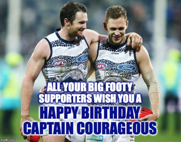 Happy Birthday Captain Courageous | image tagged in happy birthday captain courageous,afl,geelong cats,joel selwood,patrick dangerfield,birthday | made w/ Imgflip meme maker