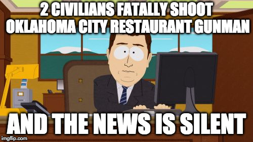I wouldn't mind the bad press guns got if they news would also show the good press. I wish the agenda of news was just to report | 2 CIVILIANS FATALLY SHOOT OKLAHOMA CITY RESTAURANT GUNMAN AND THE NEWS IS SILENT | image tagged in annd he's gone,biased media,liberals,donald trump,2nd amendment,gun control | made w/ Imgflip meme maker