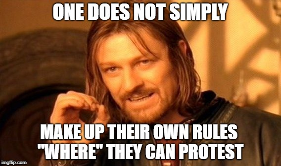 "One Does Not Simply Meme | ONE DOES NOT SIMPLY MAKE UP THEIR OWN RULES ""WHERE"" THEY CAN PROTEST 