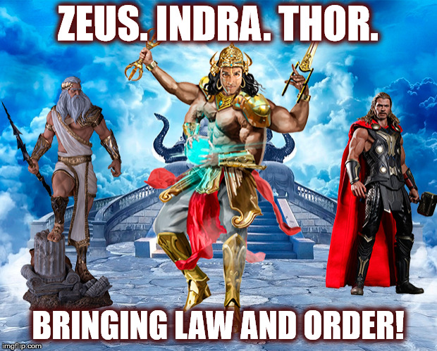 Zeus. Indra. Thor! Bringing Law and Order! | ZEUS. INDRA. THOR. BRINGING LAW AND ORDER! | image tagged in thor,odin,zeus,hinduism,religion,pagans | made w/ Imgflip meme maker