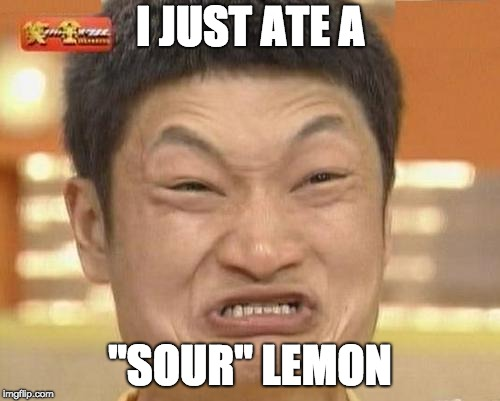"Impossibru Guy Original | I JUST ATE A ""SOUR"" LEMON 