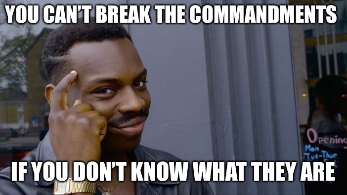 Roll Safe Think About It Meme | YOU CAN'T BREAK THE COMMANDMENTS IF YOU DON'T KNOW WHAT THEY ARE | image tagged in memes,roll safe think about it | made w/ Imgflip meme maker