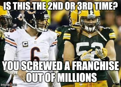 Packers | IS THIS THE 2ND OR 3RD TIME? YOU SCREWED A FRANCHISE OUT OF MILLIONS | image tagged in memes,packers | made w/ Imgflip meme maker