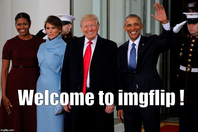 POTUS and POTUS-Elect | Welcome to imgflip ! | image tagged in potus and potus-elect | made w/ Imgflip meme maker
