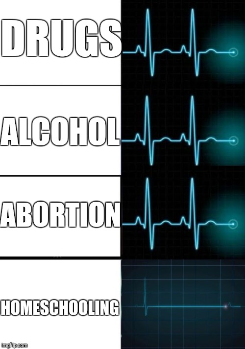 The government be like... | DRUGS ALCOHOL ABORTION HOMESCHOOLING | image tagged in memes,heart pulse difference,government,homeschool,liberal logic | made w/ Imgflip meme maker