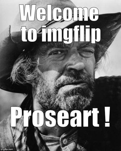 jack elam | Welcome to imgflip Proseart ! | image tagged in jack elam | made w/ Imgflip meme maker