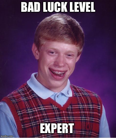 Bad Luck Brian Meme | BAD LUCK LEVEL EXPERT | image tagged in memes,bad luck brian | made w/ Imgflip meme maker