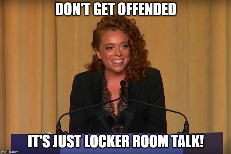 DON'T GET OFFENDED IT'S JUST LOCKER ROOM TALK! | image tagged in michelle wolf | made w/ Imgflip meme maker