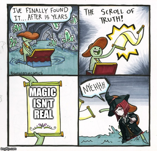 Nyehhh!!! | MAGIC ISN'T REAL | image tagged in memes,the scroll of truth,danganronpa | made w/ Imgflip meme maker