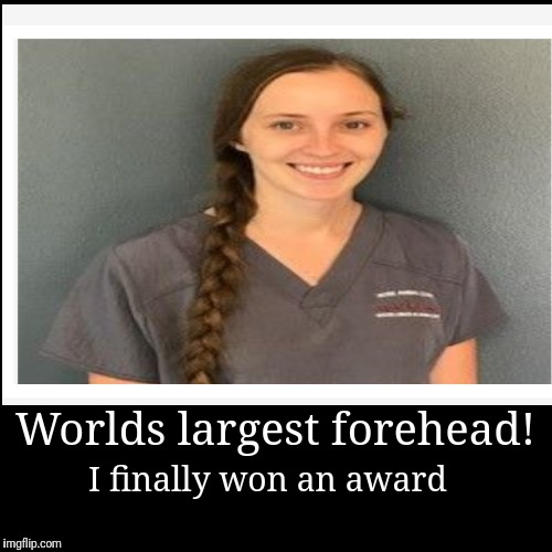 Awards time | Worlds largest forehead! | I finally won an award | image tagged in funny,demotivationals | made w/ Imgflip demotivational maker