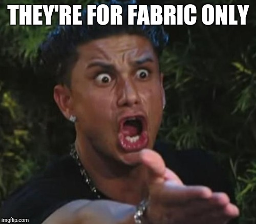 THEY'RE FOR FABRIC ONLY | made w/ Imgflip meme maker