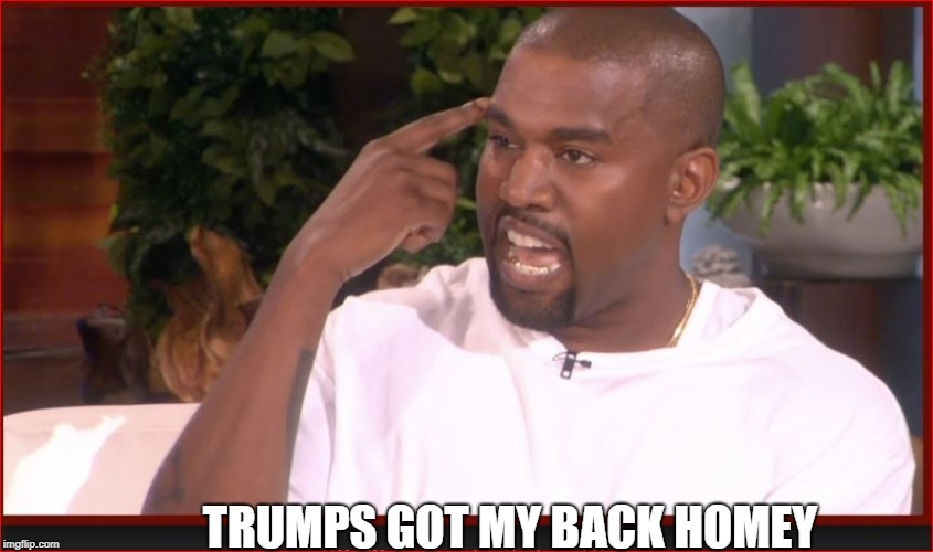 TRUMPS GOT MY BACK HOMEY | made w/ Imgflip meme maker