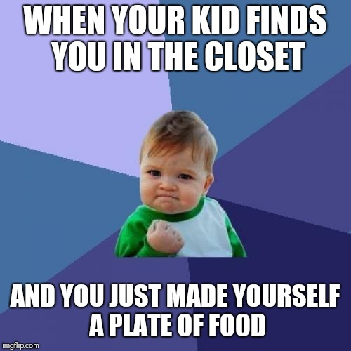 Success Kid Meme | WHEN YOUR KID FINDS YOU IN THE CLOSET AND YOU JUST MADE YOURSELF A PLATE OF FOOD | image tagged in memes,success kid | made w/ Imgflip meme maker