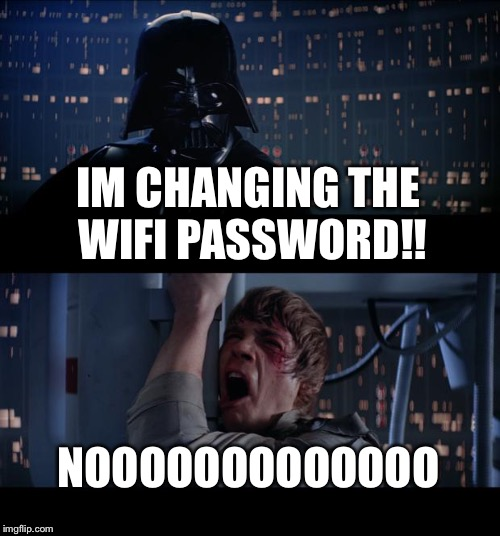 Every child's worst fear | IM CHANGING THE WIFI PASSWORD!! NOOOOOOOOOOOOO | image tagged in memes,star wars no,wifi,children | made w/ Imgflip meme maker