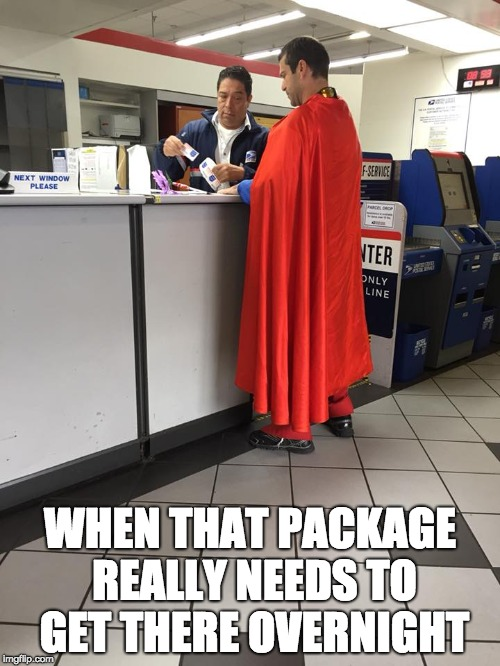 WHEN THAT PACKAGE REALLY NEEDS TO GET THERE OVERNIGHT | image tagged in superman,usps,hollywood | made w/ Imgflip meme maker