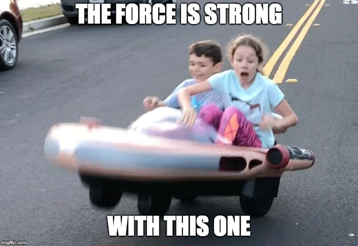 Jedi in Training | THE FORCE IS STRONG WITH THIS ONE | image tagged in landspeeder,wheelie,star wars,force is strong | made w/ Imgflip meme maker