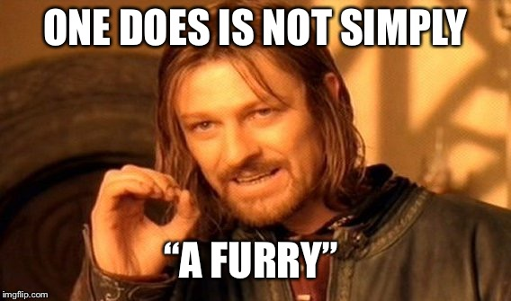 "One Does Not Simply Meme | ONE DOES IS NOT SIMPLY ""A FURRY"" 