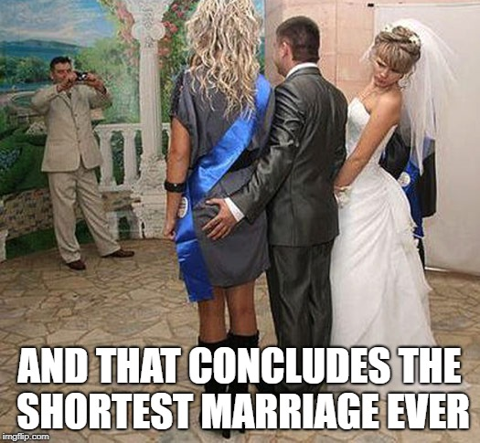 Shortest ever Marriage | AND THAT CONCLUDES THE SHORTEST MARRIAGE EVER | image tagged in memes,funny,marriage,divorce,wife | made w/ Imgflip meme maker