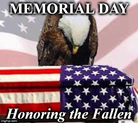 MEMORIAL DAY Honoring the Fallen | image tagged in mr | made w/ Imgflip meme maker