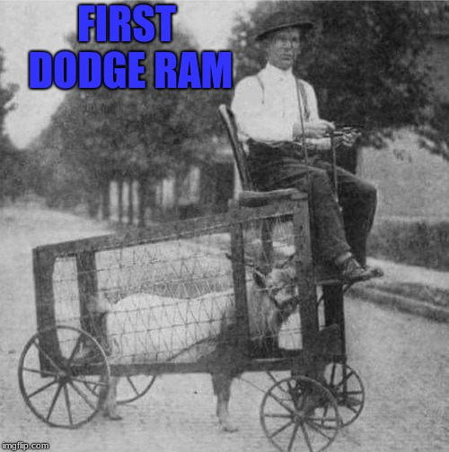 Guess It beats walking | FIRST DODGE RAM | image tagged in memes,dodge ram | made w/ Imgflip meme maker