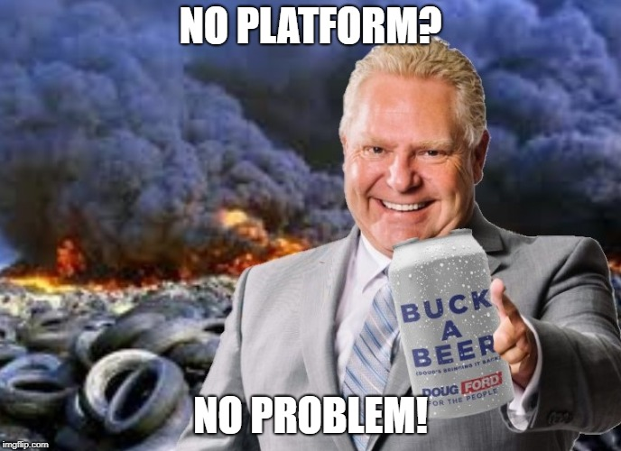doug ford |  NO PLATFORM? NO PROBLEM! | image tagged in doug ford | made w/ Imgflip meme maker