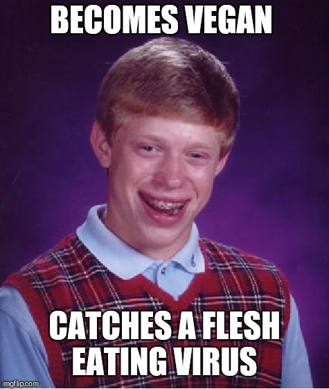 Bad Luck Brian Meme | BECOMES VEGAN CATCHES A FLESH EATING VIRUS | image tagged in memes,bad luck brian | made w/ Imgflip meme maker