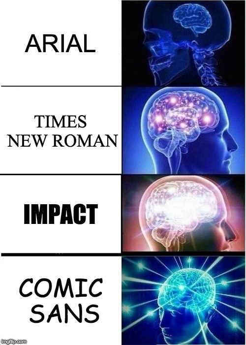 Expanding Brain Meme | ARIAL TIMES NEW ROMAN IMPACT COMIC SANS | image tagged in memes,expanding brain | made w/ Imgflip meme maker