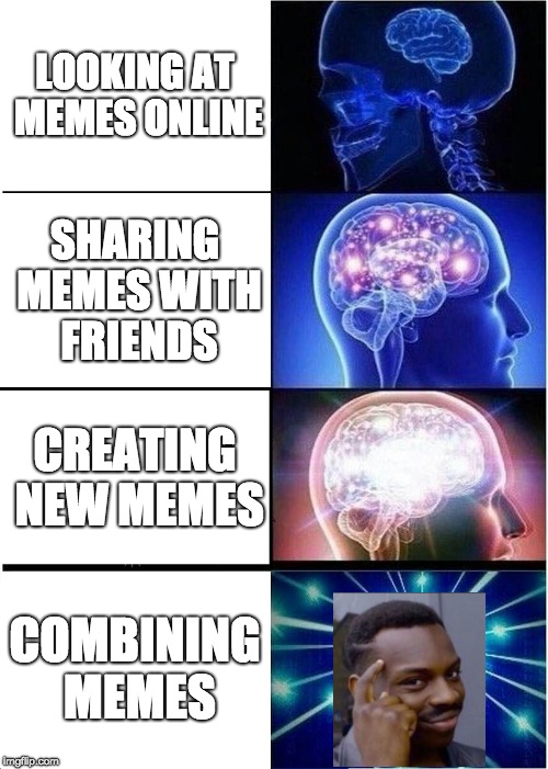 Expanding Brain Meme | LOOKING AT MEMES ONLINE SHARING MEMES WITH FRIENDS CREATING NEW MEMES COMBINING MEMES | image tagged in memes,expanding brain | made w/ Imgflip meme maker