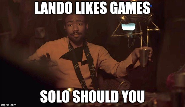 LANDO LIKES GAMES SOLO SHOULD YOU | image tagged in donald glover lando | made w/ Imgflip meme maker