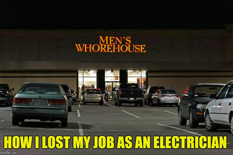 HOW I LOST MY JOB AS AN ELECTRICIAN | made w/ Imgflip meme maker