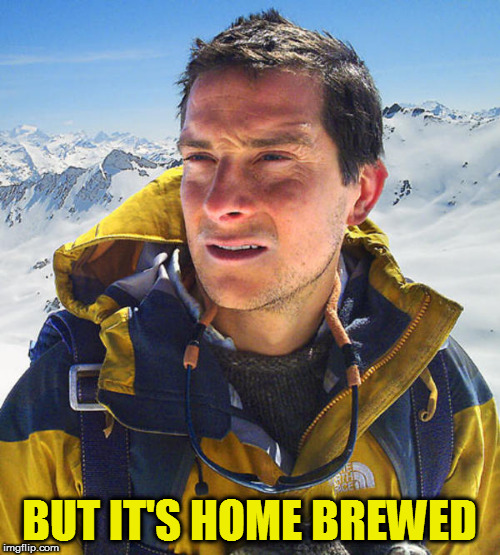 BUT IT'S HOME BREWED | made w/ Imgflip meme maker