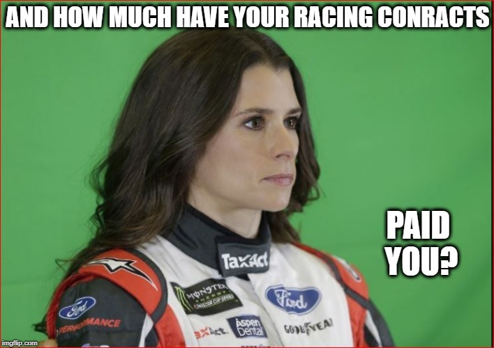 AND HOW MUCH HAVE YOUR RACING CONRACTS PAID YOU? | made w/ Imgflip meme maker