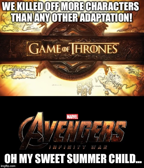 Marvel's red wedding | WE KILLED OFF MORE CHARACTERS THAN ANY OTHER ADAPTATION! OH MY SWEET SUMMER CHILD... | image tagged in fandom,avengers,avengers infinity war,game of thrones | made w/ Imgflip meme maker