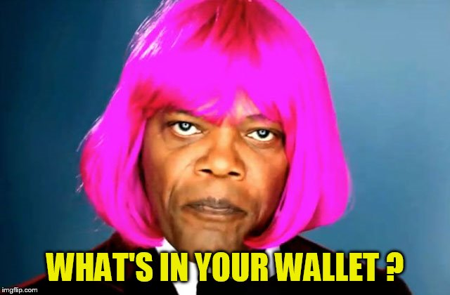 WHAT'S IN YOUR WALLET ? | made w/ Imgflip meme maker